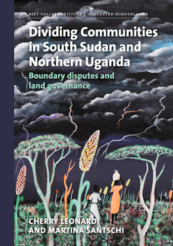 Dividing Communities in South Sudan and Northern Uganda: Boundary disputes and land governance