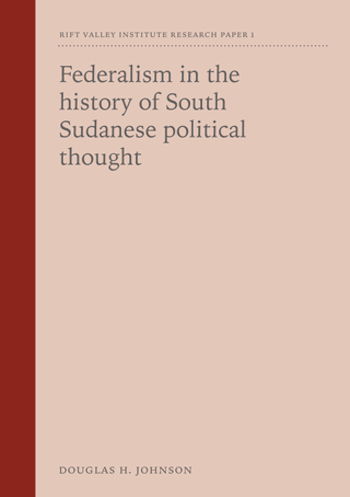 federalism in the history of south sudanese political thought federalism in the history of south sudanese political thought rift valley institute
