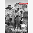 Ituri: Gold, Land, and Ethnicity in North-eastern Congo