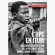 L'UPC en Ituri: la militarisation externe de la politique locale dans le nord-est du Congo